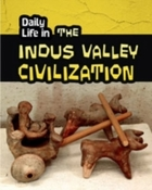 Daily Life in the Indus Valley Civilizat