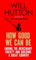 How Good We Can Be: Ending the Mercenary Society and Buildin