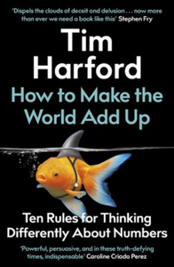 How to Make the World Add Up: Ten Rules for Thinking Differently About