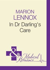 In Dr Darling's Care (Mills & Boon Medic