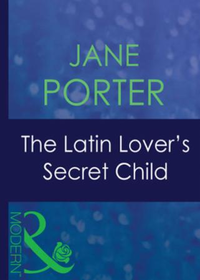 Latin Lover's Secret Child (Mills & Boon