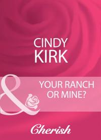 Your Ranch Or Mine? (Mills & Boon Cheris