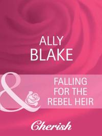 Falling for the Rebel Heir (Mills & Boon