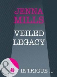 Veiled Legacy (Mills & Boon Intrigue) (T
