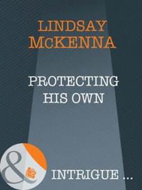 Protecting His Own (Mills & Boon Intrigu