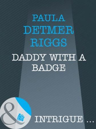 Daddy With A Badge (Mills & Boon Intrigu
