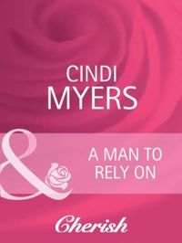 Man to Rely On (Mills & Boon Cherish) (G