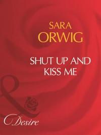 Shut Up And Kiss Me (Mills & Boon Desire
