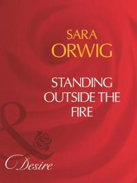 Standing Outside The Fire (Mills & Boon