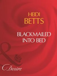 Blackmailed Into Bed (Mills & Boon Desir
