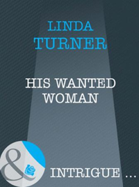 His Wanted Woman (Mills & Boon Intrigue)