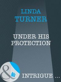 Under His Protection (Mills & Boon Intri