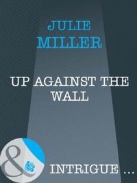 Up Against the Wall (Mills & Boon Intrig