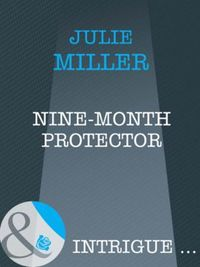 Nine-Month Protector (Mills & Boon Intri