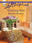 Trusting Him (Mills & Boon Love Inspired