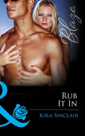 Rub It In (Mills & Boon Blaze) (Island N