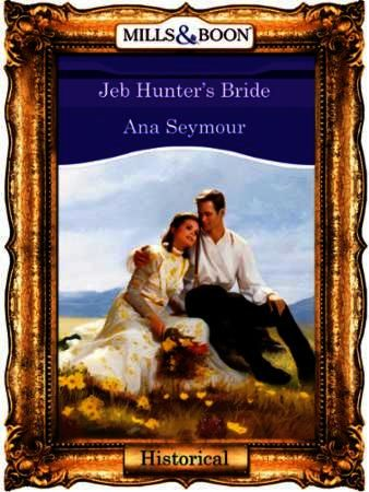 Jeb Hunter's Bride (Mills & Boon Vintage