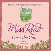 Over the Gate: The fourth novel in the Fairacre series