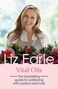 Vital Oils: The bestselling guide to wellbeing with