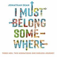 I Must Belong Somewhere: Three men. Two migrations. One endless j