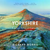 Yorkshire: A lyrical history of England's greatest