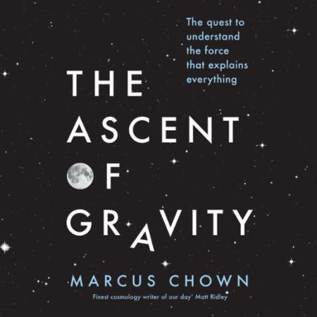 The Ascent of Gravity: The Quest to Understand the Force that E