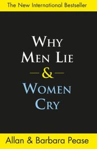 Why Men Lie & Women Cry: How to get what you want from life by as