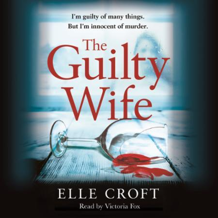 The Guilty Wife: A thrilling psychological suspense with