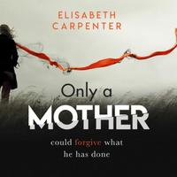 Only a Mother: A gripping psychological thriller with a