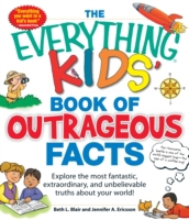 Everything KIDS' Book of Outrageous Fact