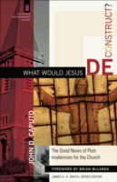 What Would Jesus Deconstruct? (The Churc