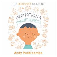 The Headspace Guide to... Mindfulness &: 10 minutes can make all the difference