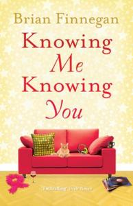 Knowing Me, Knowing You: A funny, touching rom com to everyone's