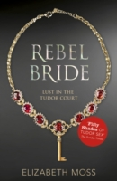 Rebel Bride (Lust in the Tudor court - B