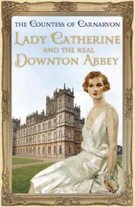Lady Catherine and the Real Downton Abbe