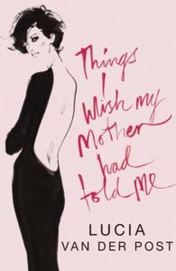 Things I Wish My Mother Had Told Me: Lessons in Grace and Elegance