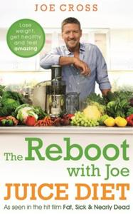The Reboot with Joe Juice Diet - Lose we: As seen in the hit film 'Fat, Sick & Nea