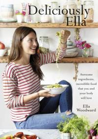 Deliciously Ella: Awesome ingredients, incredible food tha