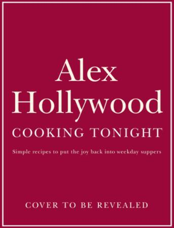 Bilde av Alex Hollywood: Cooking Tonight: Simple Recipes To Put The Joy Back Into