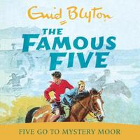 Five Go To Mystery Moor: Book 13