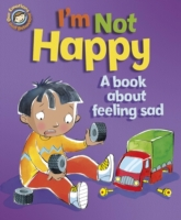 I'm Not Happy - A book about feeling sad