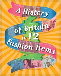 A History of Britain in 12... Fashion It