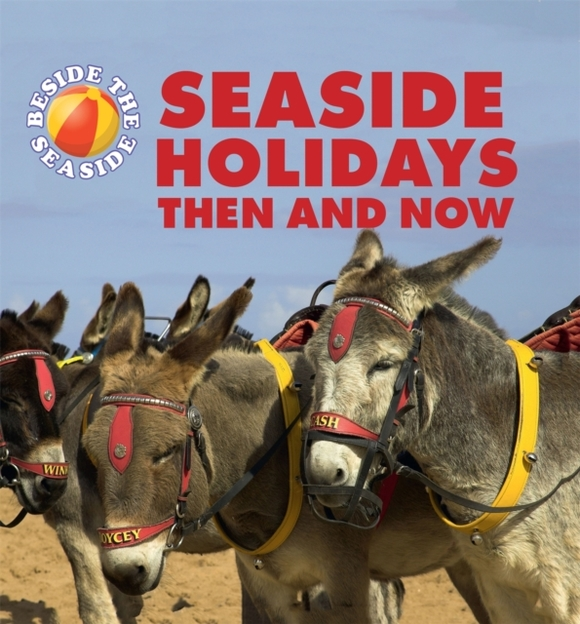 Beside the Seaside: Seaside Holidays The