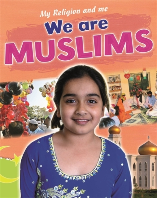 My Religion and Me: We are Muslims