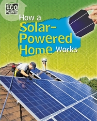 Eco Works: How a Solar-Powered Home Work