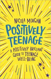 Positively Teenage: A positively brilliant guide to teenage