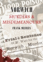 Norwich Muders And Misdemeanours