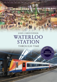 Waterloo Station Through Time Revised Ed