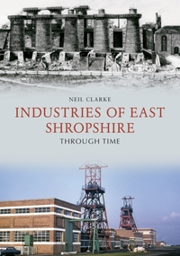 Industries of East Shropshire Through Ti