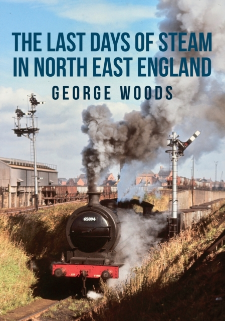 The Last Days of Steam in North East Eng